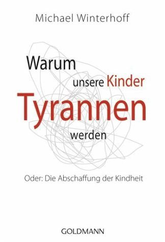 Broschiertes Buch »Warum unsere Kinder Tyrannen werden«