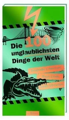 Broschiertes Buch »Die 100 unglaublichsten Dinge der Welt«