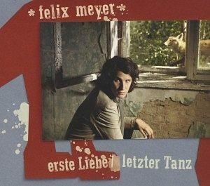 Audio CD »Felix Meyer: Erste Liebe/Letzter Tanz«