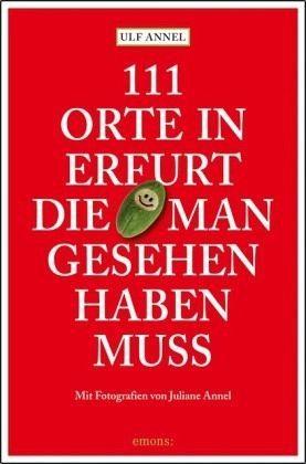 Broschiertes Buch »111 Orte in Erfurt die man gesehen haben muss«