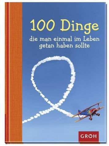 Gebundenes Buch »100 Dinge, die man einmal im Leben getan haben...«