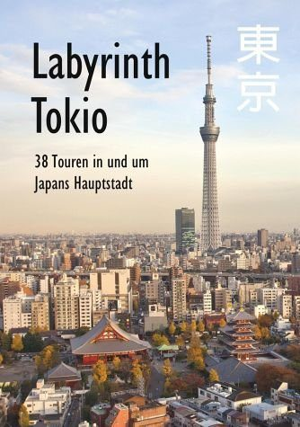 Broschiertes Buch »Labyrinth Tokio - 38 Touren in und um Japans...«