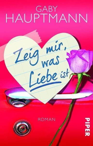 Broschiertes Buch »Zeig mir, was Liebe ist«