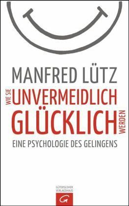 Gebundenes Buch »Wie Sie unvermeidlich glücklich werden«
