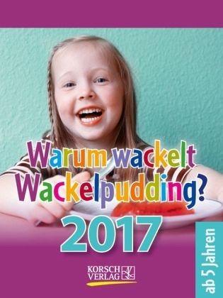 Kalender »Warum wackelt Wackelpudding? 2017...«