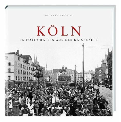 Gebundenes Buch »Köln in Fotografien aus der Kaiserzeit«