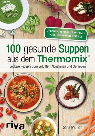 broschiertes buch 100 gesunde suppen aus dem thermomix. Black Bedroom Furniture Sets. Home Design Ideas