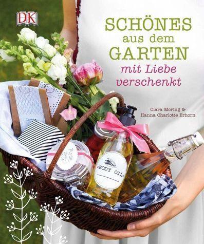 Gebundenes Buch »Schönes aus dem Garten mit Liebe verschenkt«