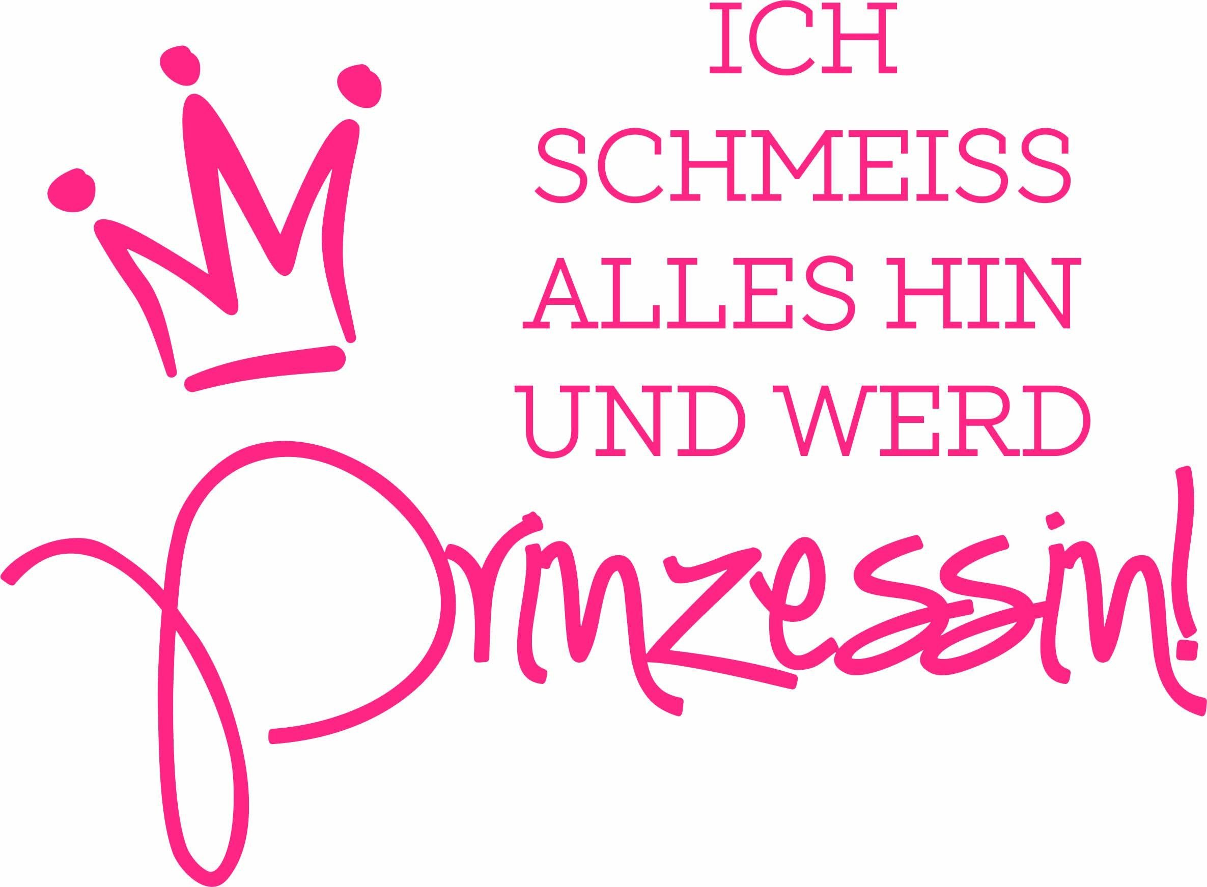 Wandtattoo »Ich schmeiss alles hin und werd Prinzessin«, in 2 Größen   Dekoration > Wandtattoos > Wandtattoos