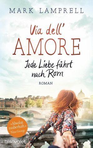 Broschiertes Buch »Via dell'Amore - Jede Liebe führt nach Rom«