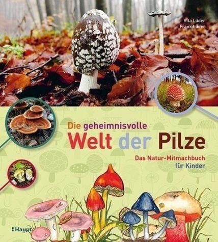 Broschiertes Buch »Die geheimnisvolle Welt der Pilze«