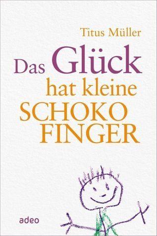 Gebundenes Buch »Das Glück hat kleine Schokofinger«