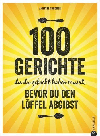 Gebundenes Buch »100 Gerichte, die du gekocht haben musst,...«