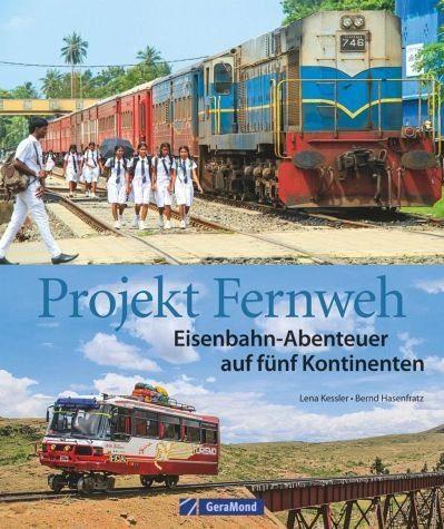 Gebundenes Buch »Projekt Fernweh. Eisenbahn-Abenteuer auf fünf...«