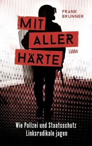 Broschiertes Buch »Mit aller Härte. Wie Polizei und Staatsschutz...«