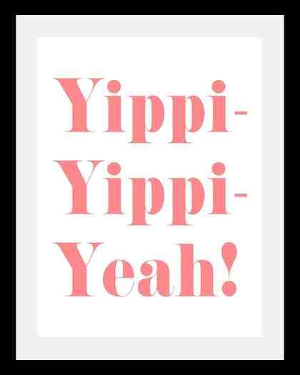 Bild mit Rahmen »Yippi Yppi Yeah« in 3 Größen