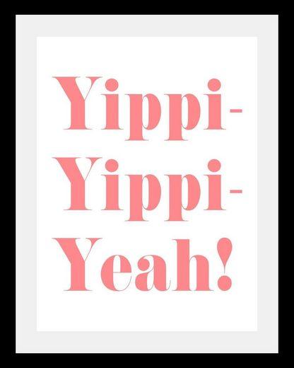 queence Bild »Yippi Yppi Yeah«, in 3 Größen, gerahmt