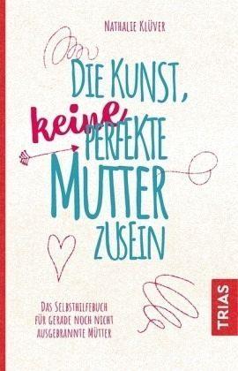 Broschiertes Buch »Die Kunst, keine perfekte Mutter zu sein«