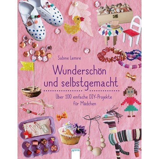 Arena Verlag Wunderschön & selbstgemacht - Über 100 einfache DIY-Projekte