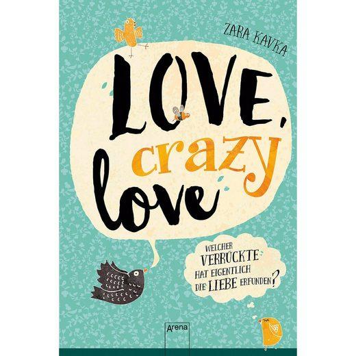 Arena Verlag Love, crazy love: Welcher Verrückte hat eigentlich die Liebe