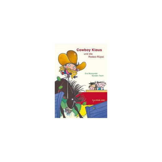 Tulipan Verlag Tulipan ABC: Cowboy Klaus und die Rodeo-Rüpel