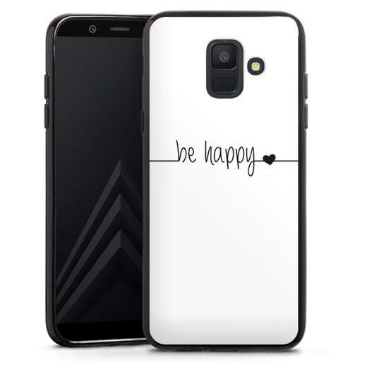 DeinDesign Handyhülle »Be Happy weisser Hintergrund« Samsung Galaxy A6 (2018), Hülle Statement Sprüche Glück