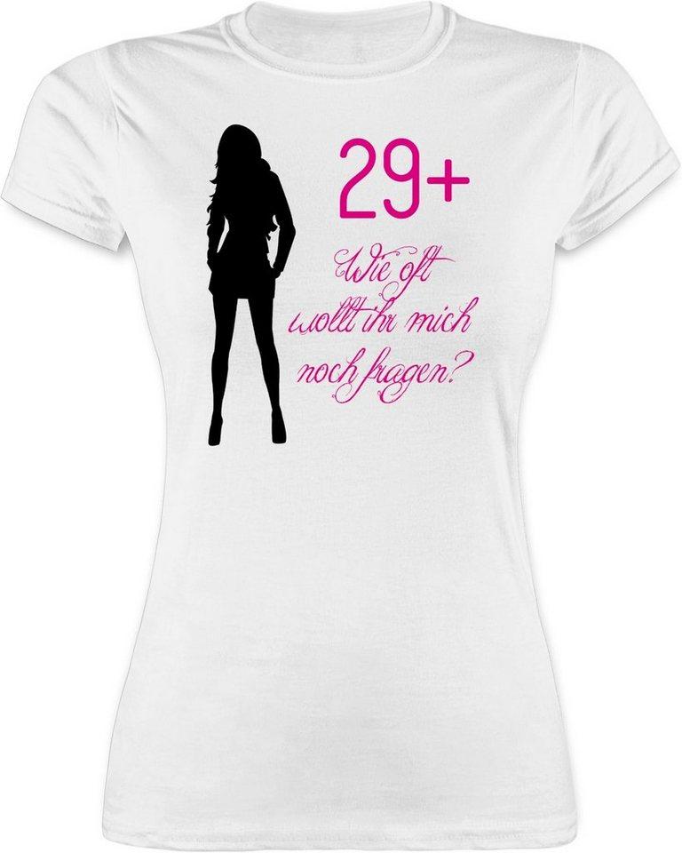 Shirtracer T-Shirt »29+ Wie oft wollt ihr noch fragen