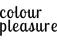 Colour Pleasure